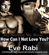 My Brother, My Rival: How Can I Not Love You? - (Romantic Suspense Books 2)