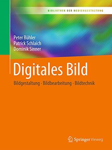 Digitales Bild: Bildgestaltung - Bildbearbeitung - Bildtechnik (Bibliothek der Mediengestaltung)