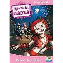 Scuola di Danza - 7. Musical, che passione! (Italian Edition)