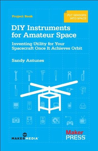 DIY Instruments for Amateur Space: Inventing Utility for Your Spacecraft Once It Achieves Orbit por Sandy  Antunes