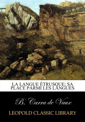 La langue étrusque; sa place parmi les langues par B. Carra de Vaux