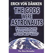 Gods Were Astronauts: Evidence of the True Identities of the Old Gods
