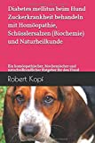 Diabetes mellitus beim Hund Zuckerkrankheit behandeln mit Homöopathie, Schüsslersalzen (Biochemie) und Naturheilkunde: Ein homöopathischer, biochemischer und naturheilkundlicher Ratgeber für den Hund
