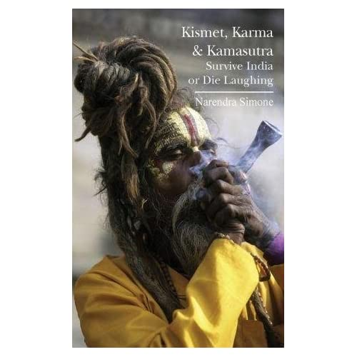 [(Kismet, Karma & Kamasutra : Survive India or Die Laughing)] [By (author) Narendra Simone] published on (May, 2013)