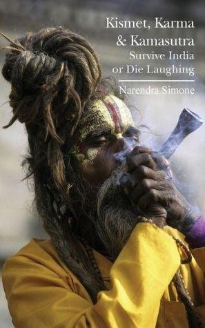 [(Kismet, Karma & Kamasutra : Survive India or Die Laughing)] [By (author) Narendra Simone] published on (May, 2013) par Narendra Simone