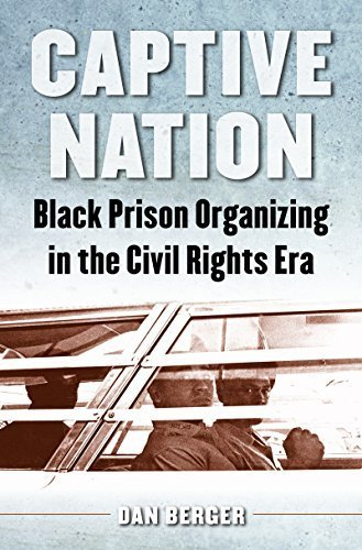 Captive Nation: Black Prison Organizing in the Civil Rights Era (Justice, Power, and Politics) by Dan Berger (2016-03-15)
