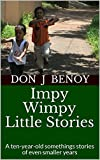 Impy Wimpy Little Stories: A ten-year-old somethings stories of even smaller years