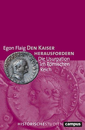 Den Kaiser herausfordern: Die Usurpation im Römischen Reich (Historische Studien 7)
