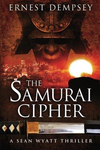The Samurai Cipher: A Sean Wyatt Thriller (Sean Wyatt Thrillers) (Volume 8) by Ernest Dempsey (2016-04-05)