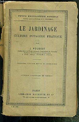 LE JARDINAGE CULTURE POTAGERE PRATIQUE - 2eme EDITION REVUE ET COMPLETEE / PETITE ENCYCLOPEDIE AGRICOLE. par FOUSSAT J.