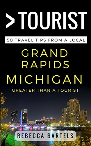 Greater Than a Tourist – Grand Rapids Michigan USA: 50 Travel Tips from a Local (English Edition)