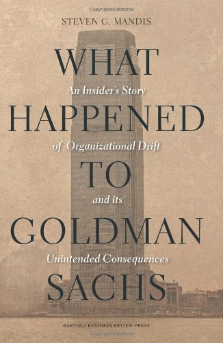 what-happened-to-goldman-sachs-an-insiders-story-of-organizational-drift-and-its-unintended-conseque
