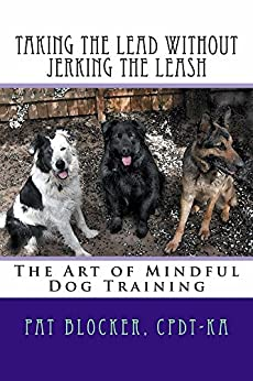 Taking the Lead without Jerking the Leash: The Art of Mindful Dog Training (English Edition) di [Blocker, Pat]