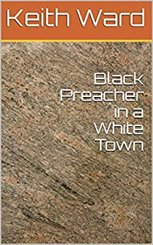 Keith Ward - Black Preacher in a White Town