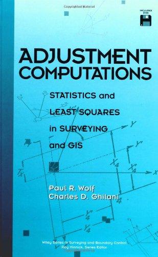 Adjustment Computations: Statistics and Least Squares in Surveying and Gis: Statistics and Least Squares in Surveying GIS (Surveying and Boundary Control) -
