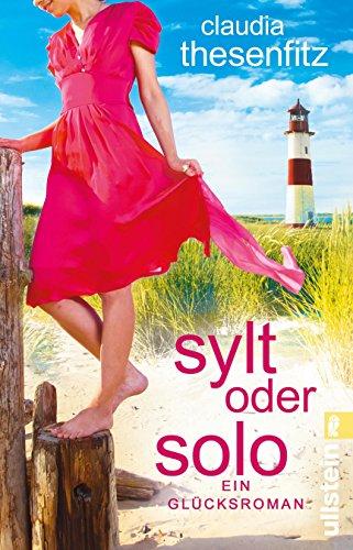 Sylt oder solo: Ein Glücksroman von [Thesenfitz, Claudia]