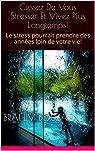 Cessez De Vous Stresser Et Vivez Plus Longtemps! par BOUZAIENE