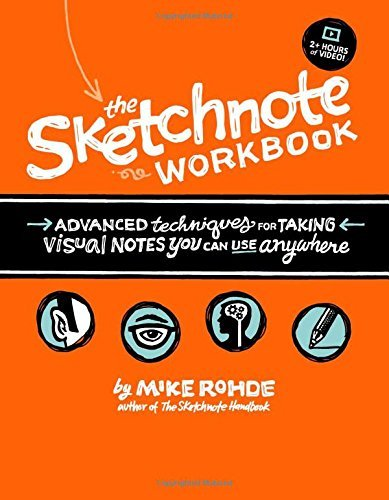 The Sketchnote Workbook: Advanced techniques for taking visual notes you can use anywhere (English Edition) par Mike Rohde