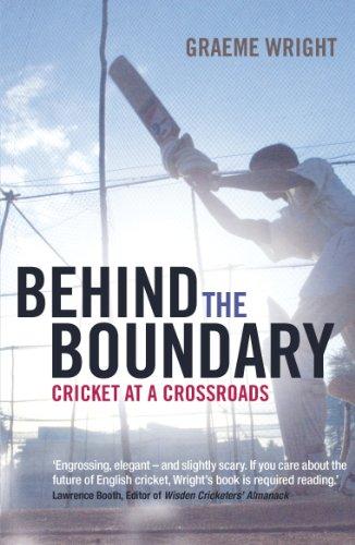 Behind the Boundary: Cricket at a Crossroads (English Edition) por Graeme Wright