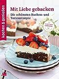 kochen & genießen Mit Liebe gebacken: Die schönsten Kuchen- und