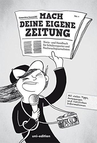 Mach deine eigene Zeitung: Notiz- und Handbuch für Schülerreporter und Nachwuchsjournalisten