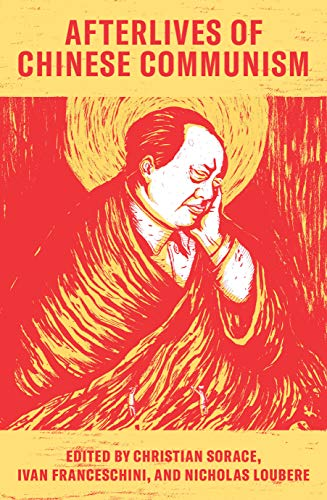 Afterlives of Chinese Communism: Political Concepts from Mao to Xi di Christian Sorace,Ivan Franceschini,Nicholas Loubere
