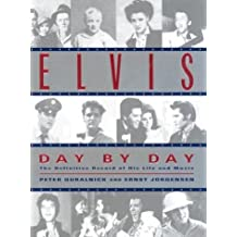 Elvis Day by Day: The Definitive Record of His Life and Music by Peter Guralnick (1999-10-23)