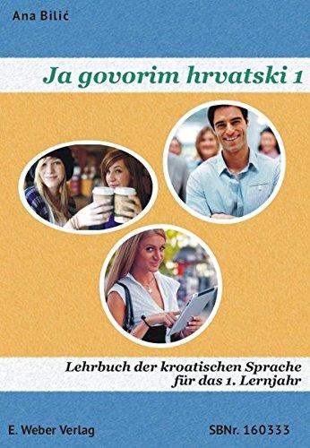Ja govorim hrvatski 1 - Lehrbuch: Lehrbuch der kroatischen Sprache für Anfänger - Niveau A1 (mit Audio-CD)