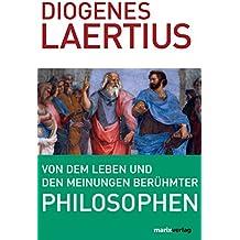 Von dem Leben und den Meinungen berühmter Philosophen (Kleine Philosophische Reihe)