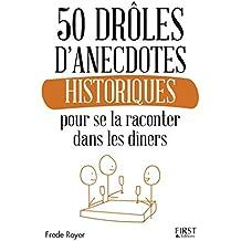 50 drôles d'anecdotes historiques pour se la raconter dans les dîners (Hors collection)