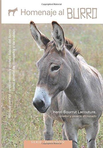 Homenaje al burro: Manual para el conocimiento y manejo básico del burro como animal de compañía y de trabajo por Henri Bourrut Lacouture