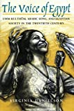 """""""The Voice of Egypt"""": Umm Kulthum, Arabic Song, and Egyptian Society in the Twentieth Century (Chicago Studies in Ethnomusicology)"""