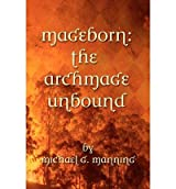 [ [ MAGEBORN: THE ARCHMAGE UNBOUND: (BOOK 3) BY(MANNING, MICHAEL G )](AUTHOR)[PAPERBACK]