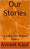 Our Stories: A Collection of Sikhi Poetry