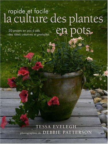 La culture des plantes en pots facile et rapide : Des idées créatives et des projets pratiques par Tessa Evelegh, Debbie Patterson