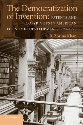 The Democratization of Invention: Patents and Copyrights in American Economic Development, 1790-1920 (NBER Series on Long-Term Factors in Economic Development)