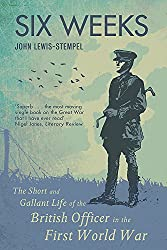 Six Weeks: The Short and Gallant Life of the British Officer in the First World War: The Life and Death of the British Officer in the First World War