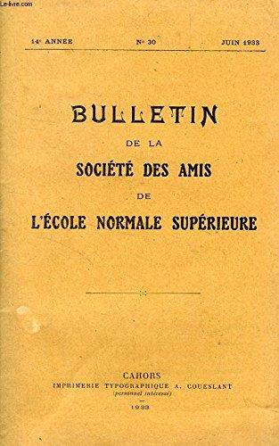 BULLETIN DE LA SOCIETE DES AMIS DE L'ECOLE NORMALE SUPERIEURE, 14e ANNEE, N° 30, JUIN 1933