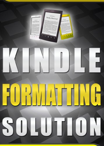Kindle Formatting Solution: 10 Minutes to a Perfectly Formatted ...