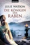 Die Königin der Raben: Historischer Roman