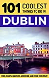 Dublin: Dublin Travel Guide: 101 Coolest Things to Do in Dublin, Ireland (Travel to Dublin, Travel to Ireland, Ireland Travel Guide, Backpacking Ireland) (English Edition)