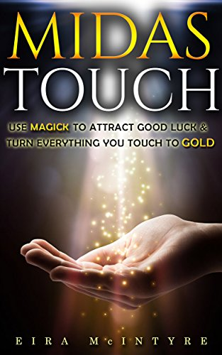 midas-touch-use-magick-to-attract-good-luck-turn-everything-you-touch-to-gold-magickal-spells-for-ri