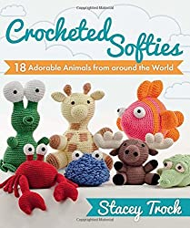 Crocheted Softies: 18 Adorable Animals from around the World by Stacey Trock (2011-11-15)