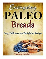 Everyday Paleo Breads: Easy, Delicious and Satisfying Recipes by Tammy Lambert (2013-12-14)