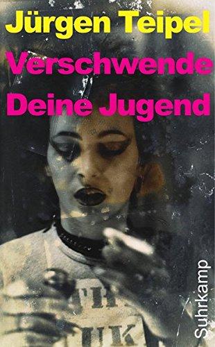Buchcover Verschwende Deine Jugend: Ein Doku-Roman über den deutschen Punk und New Wave. Erweiterte Fassung (suhrkamp taschenbuch)