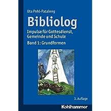 Bibliolog: Impulse für Gottesdienst, Gemeinde und Schule. Band 1: Grundformen