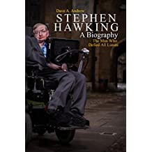 Stephen Hawking: A Biography: The Man Who Defied All Limits (Infanthood, Illness (ALS), Book: A Brief History of Time, life adaptation 'The Theory of Everything', ... his Unforgettable Death) (English Edition)