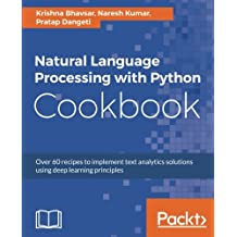Natural Language Processing with Python Cookbook: Over 60 recipes to implement text analytics solutions using deep learning principles (English Edition)