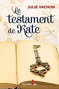Le testament de Kate - Julie Vachon 2017