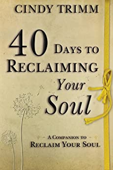 40 Days to Reclaiming Your Soul: A Companion to Reclaim Your Soul by [Trimm, Cindy]